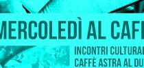Mercoledì al Caffè Astra: Programma febbraio 2018