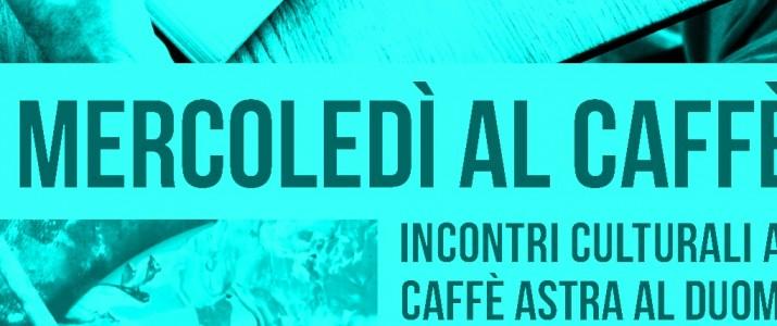 Mercoledì al Caffè Astra: Programma APRILE 2018